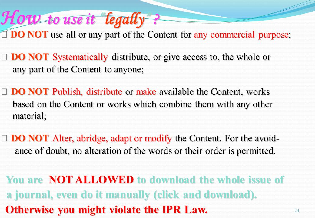 "How to use it ""legally"" ? 24 ※ DO NOT use all or any part of the Content for any commercial purpose; ※ DO NOTSystematically distribute, or give access"