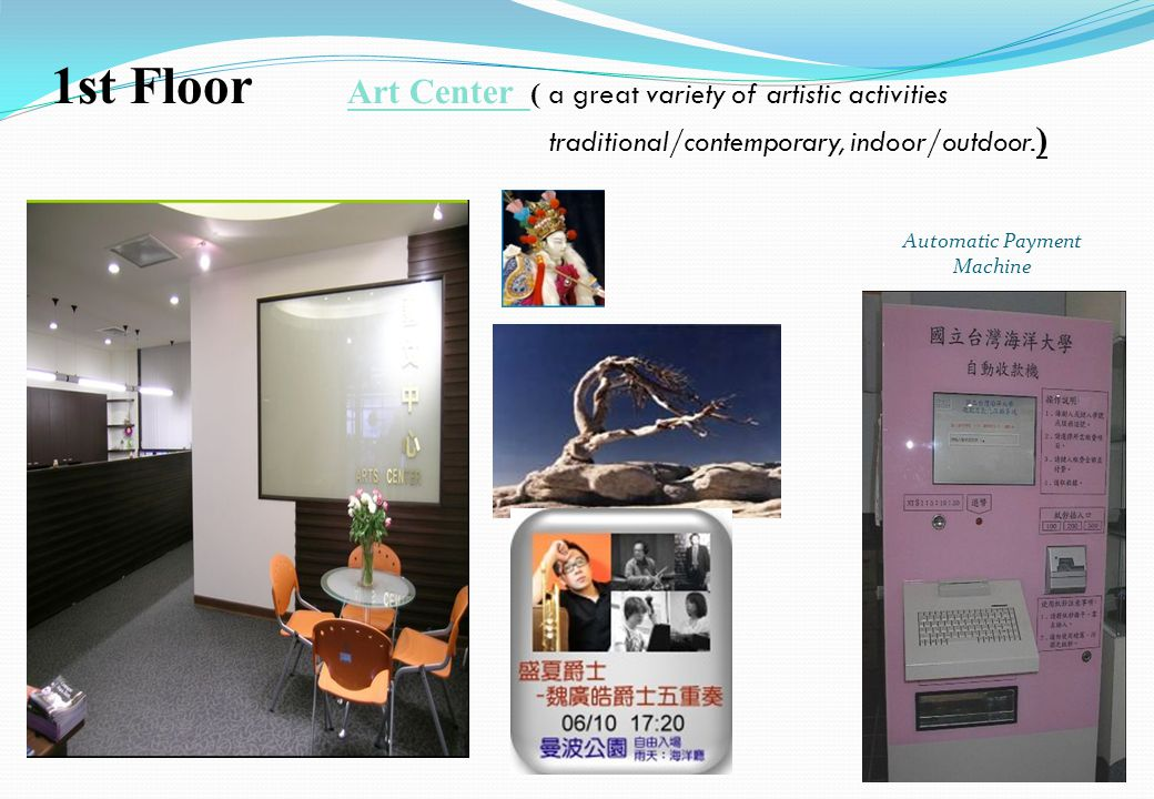 6 1st Floor Art Center ( a great variety of artistic activities traditional/contemporary, indoor/outdoor. ) Automatic Payment Machine