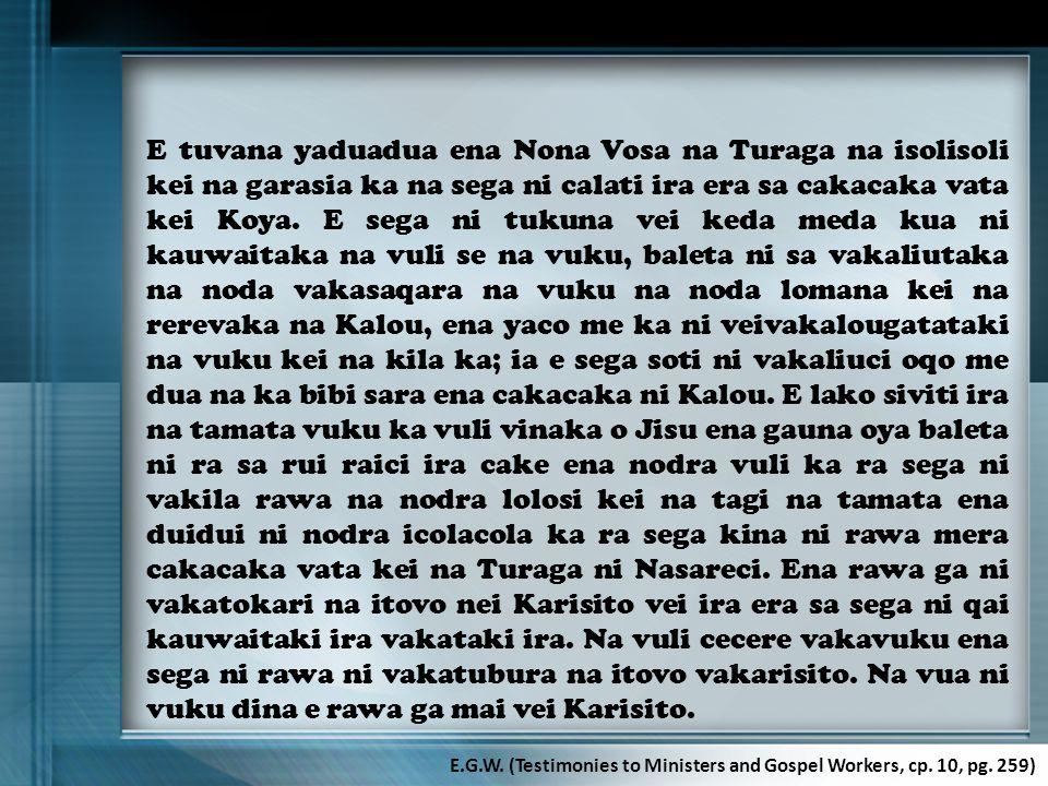 E tuvana yaduadua ena Nona Vosa na Turaga na isolisoli kei na garasia ka na sega ni calati ira era sa cakacaka vata kei Koya. E sega ni tukuna vei ked