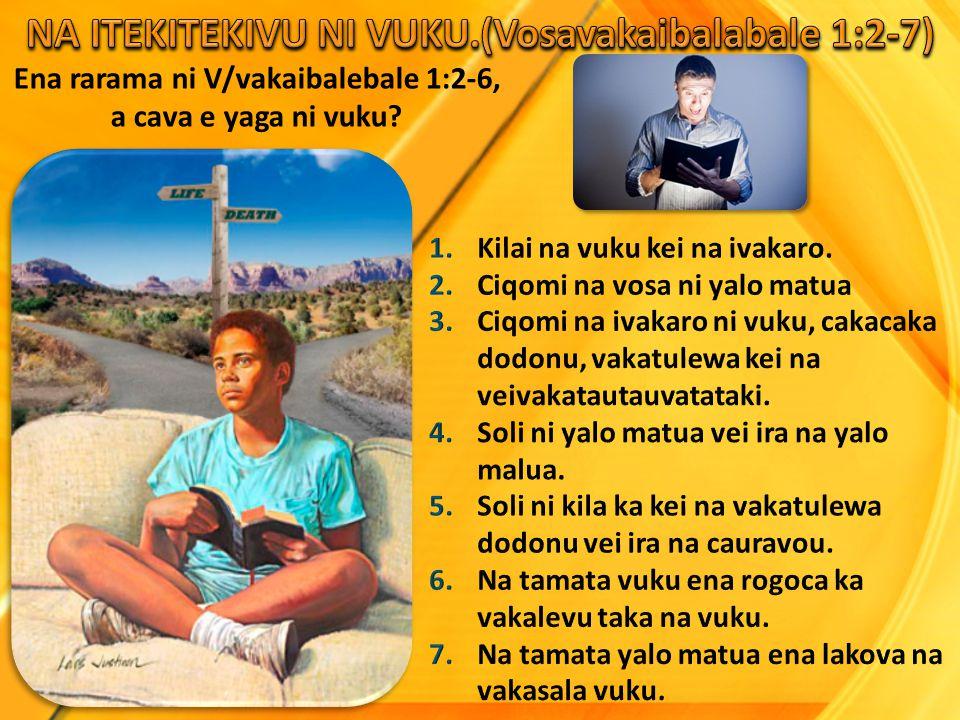 Ena rarama ni V/vakaibalebale 1:2-6, a cava e yaga ni vuku?
