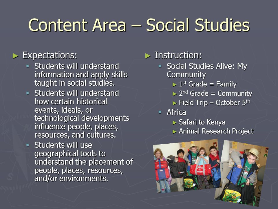 Content Area – Social Studies ► Expectations:  Students will understand information and apply skills taught in social studies.