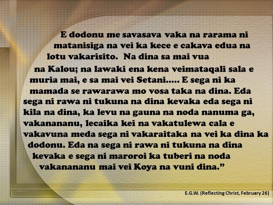 na Kalou; na lawaki ena kena veimataqali sala e muria mai, e sa mai vei Setani…..