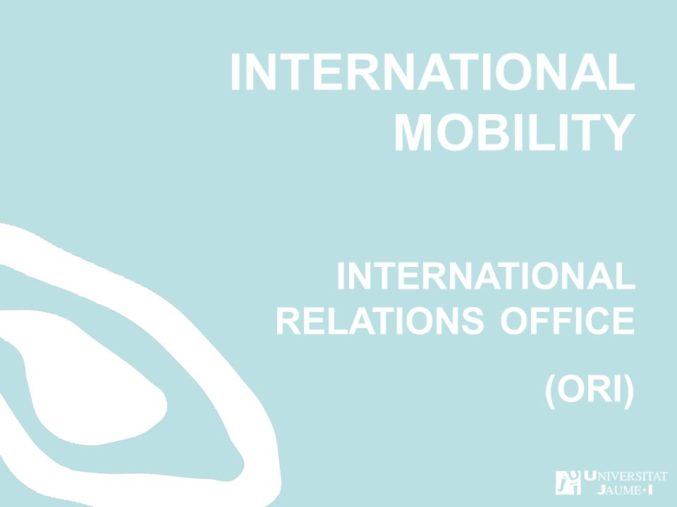 INTERNATIONAL MOBILITY INTERNATIONAL RELATIONS OFFICE (ORI)