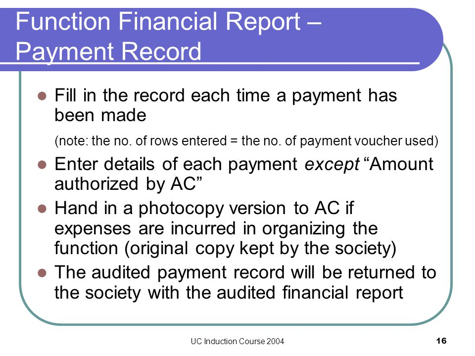 UC Induction Course 200416 Function Financial Report – Payment Record Fill in the record each time a payment has been made (note: the no.