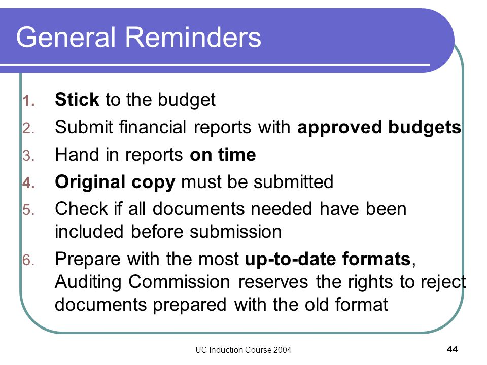 UC Induction Course 200444 General Reminders 1. Stick to the budget 2.
