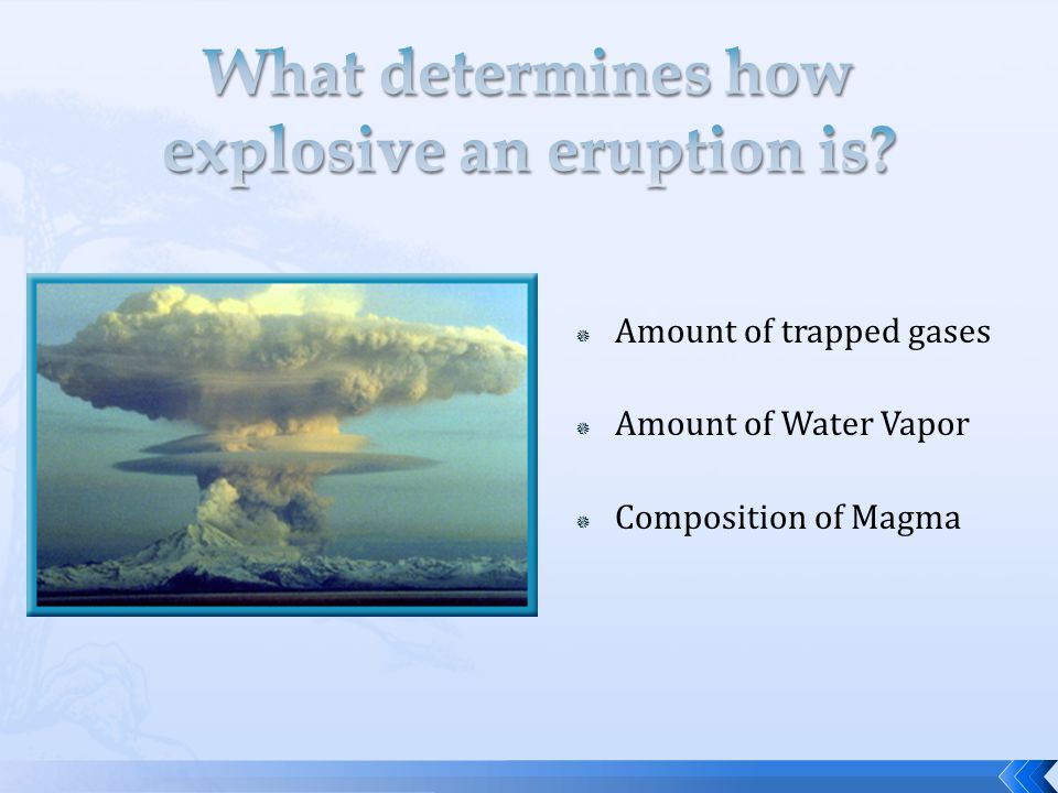  Amount of trapped gases  Amount of Water Vapor  Composition of Magma