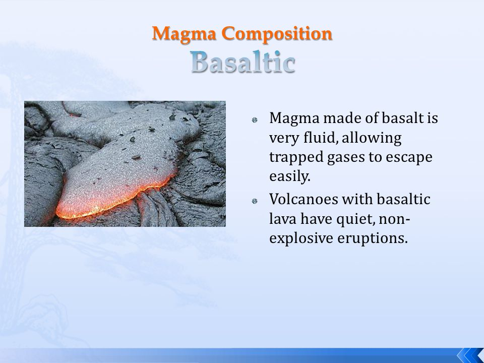 Magma made of basalt is very fluid, allowing trapped gases to escape easily.