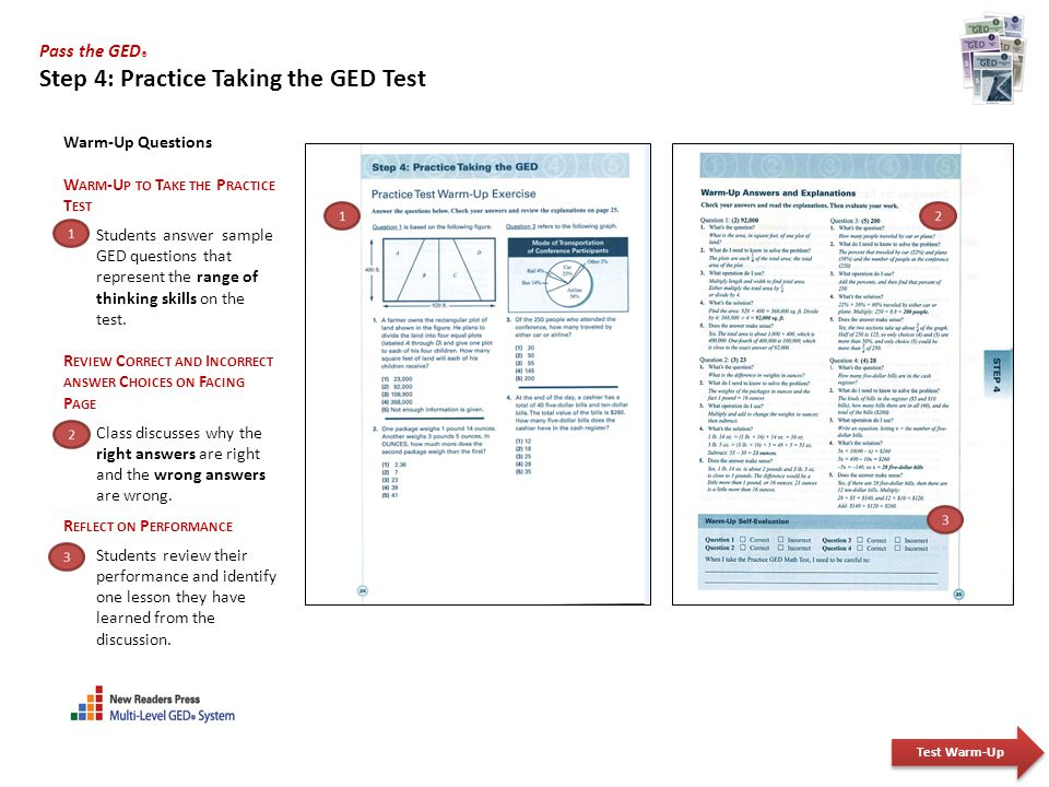 Pass the GED ® Step 4: Practice Taking the GED Test Warm-Up Questions W ARM -U P TO T AKE THE P RACTICE T EST Students answer sample GED questions tha