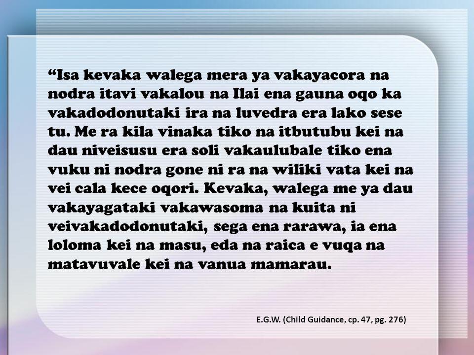 Isa kevaka walega mera ya vakayacora na nodra itavi vakalou na Ilai ena gauna oqo ka vakadodonutaki ira na luvedra era lako sese tu.