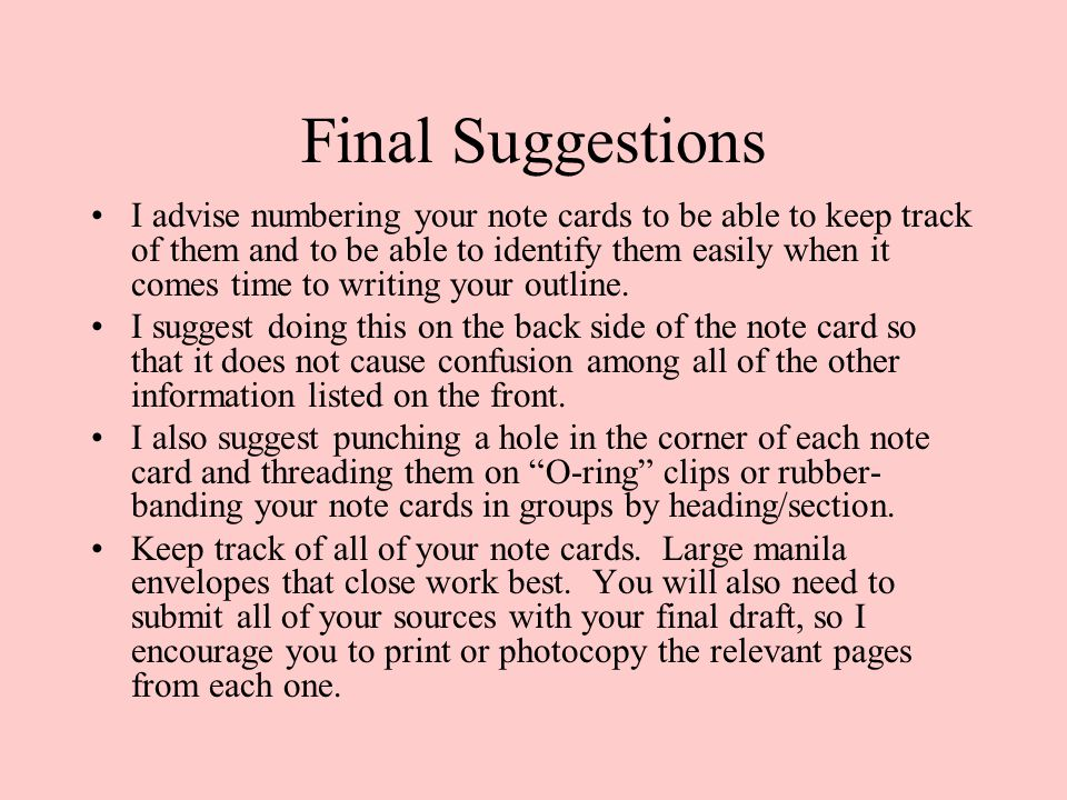 Final Suggestions I advise numbering your note cards to be able to keep track of them and to be able to identify them easily when it comes time to writing your outline.