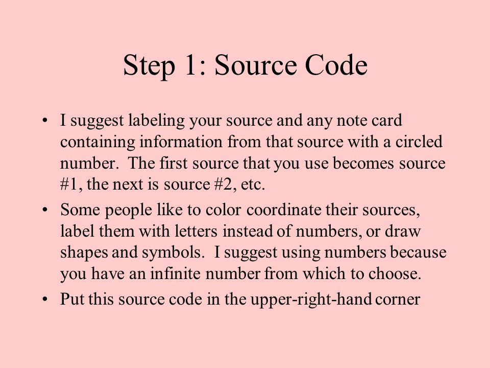 Step 1: Source Code I suggest labeling your source and any note card containing information from that source with a circled number.