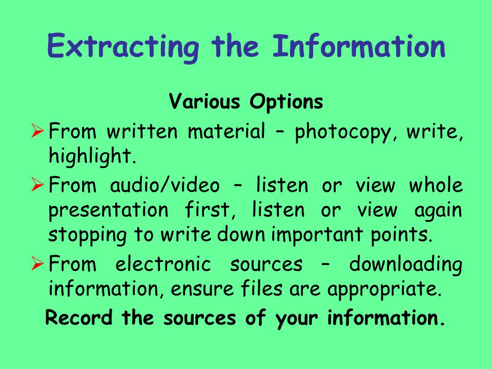 Extracting the Information Various Options  From written material – photocopy, write, highlight.