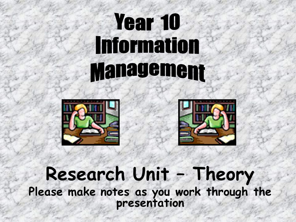 Research Unit – Theory Please make notes as you work through the presentation