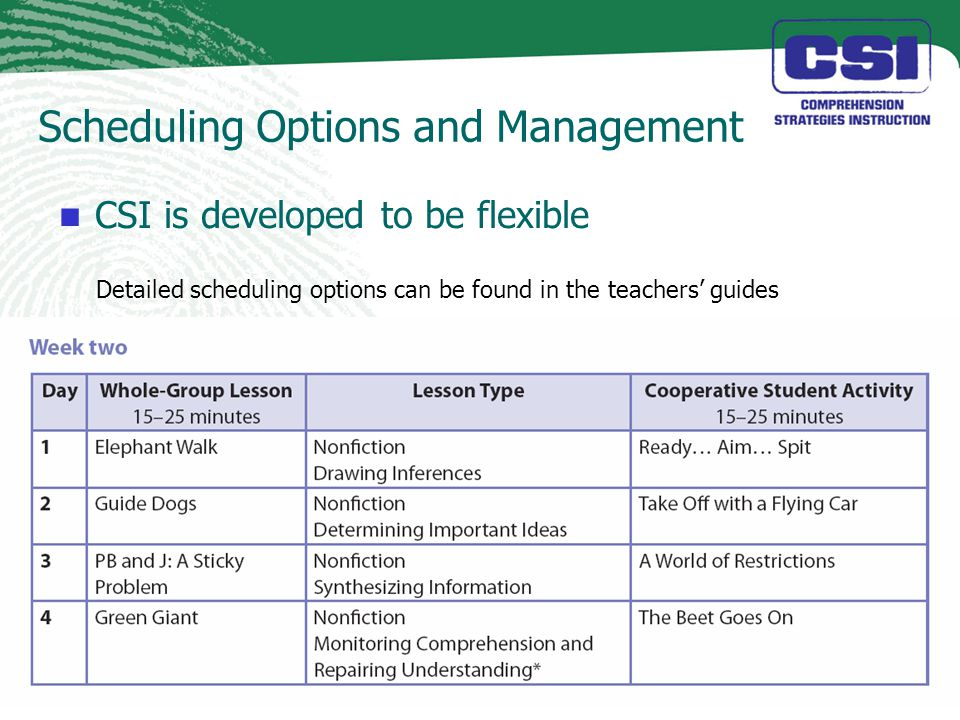 Scheduling Options and Management CSI is developed to be flexible Detailed scheduling options can be found in the teachers' guides