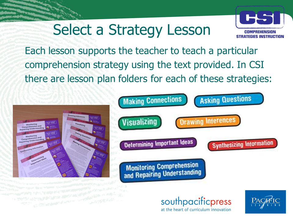 Select a Strategy Lesson Each lesson supports the teacher to teach a particular comprehension strategy using the text provided.