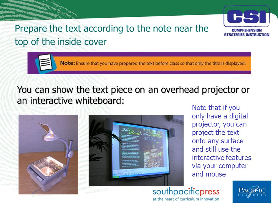 Prepare the text according to the note near the top of the inside cover You can show the text piece on an overhead projector or an interactive whiteboard: Note that if you only have a digital projector, you can project the text onto any surface and still use the interactive features via your computer and mouse