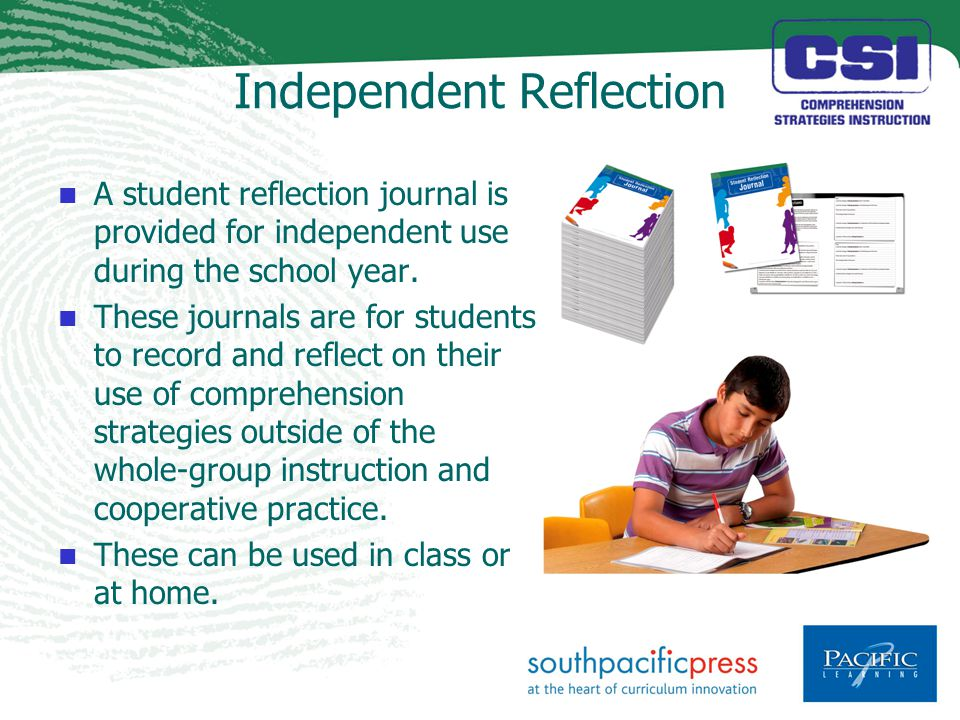 Independent Reflection A student reflection journal is provided for independent use during the school year.