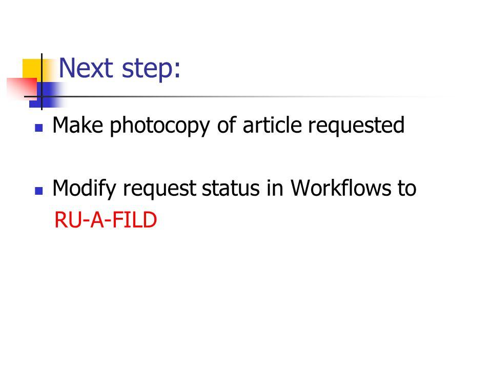 Next step: Make photocopy of article requested Modify request status in Workflows to RU-A-FILD
