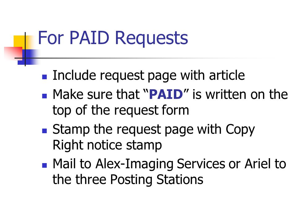 For PAID Requests Include request page with article Make sure that PAID is written on the top of the request form Stamp the request page with Copy Right notice stamp Mail to Alex-Imaging Services or Ariel to the three Posting Stations