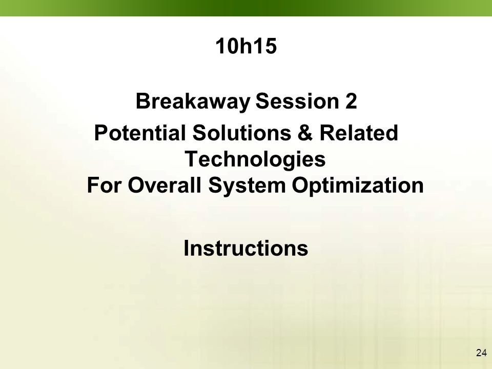 24 10h15 Breakaway Session 2 Potential Solutions & Related Technologies For Overall System Optimization Instructions