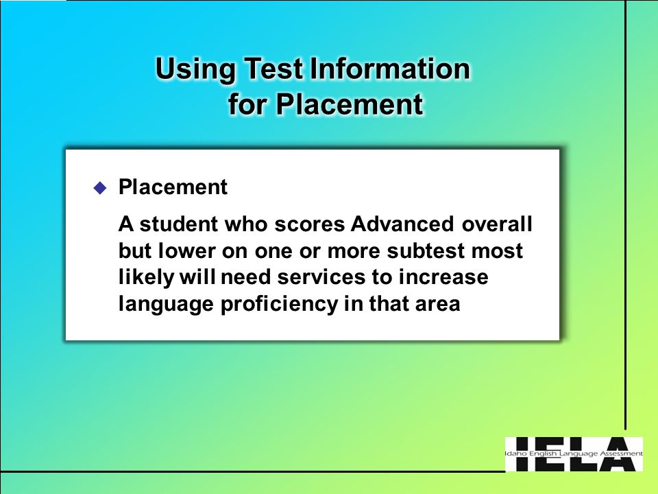  Placement A student who scores Advanced overall but lower on one or more subtest most likely will need services to increase language proficiency in that area