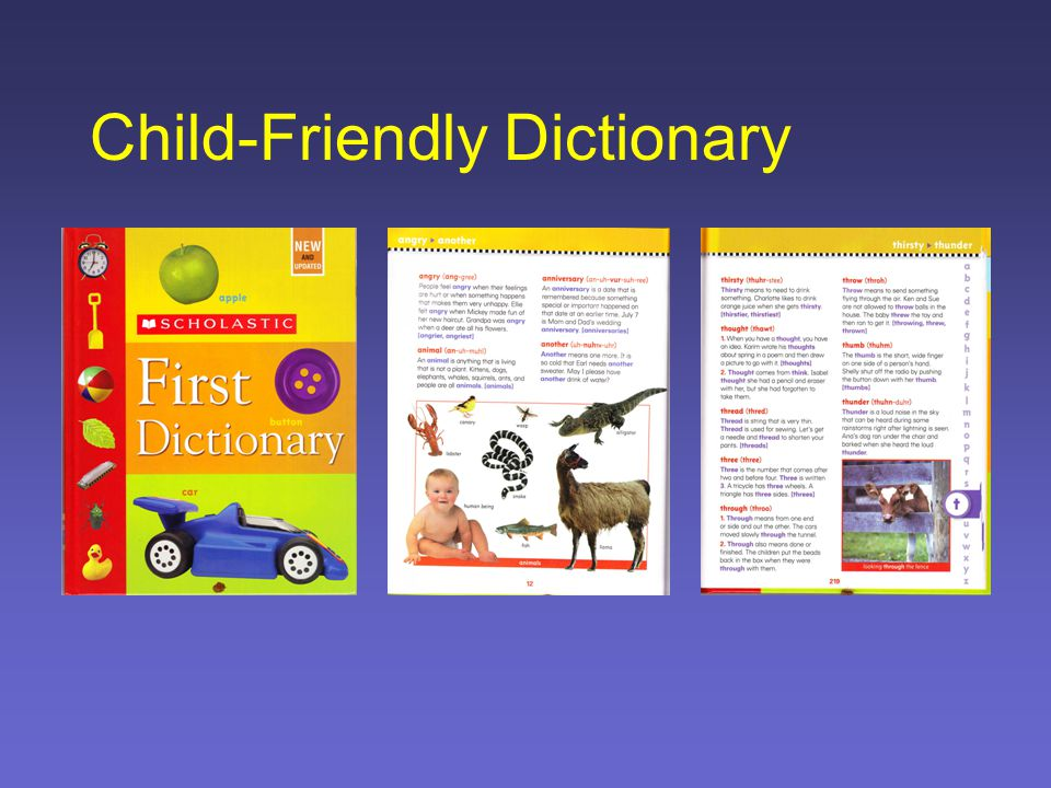 Project Child-Friendly Large font—budding readers cannot easily distinguish certain letters from each other, for example: b , d , p Generous use of color Lots of pictures Definitions in full sentences so that children can internalize well-structured, coherent sentence patterns Hardbound, glossy paper 11 x 8 ½ x 1 Single volume (approx 1 kg) However, not readily available at Philippine bookshops