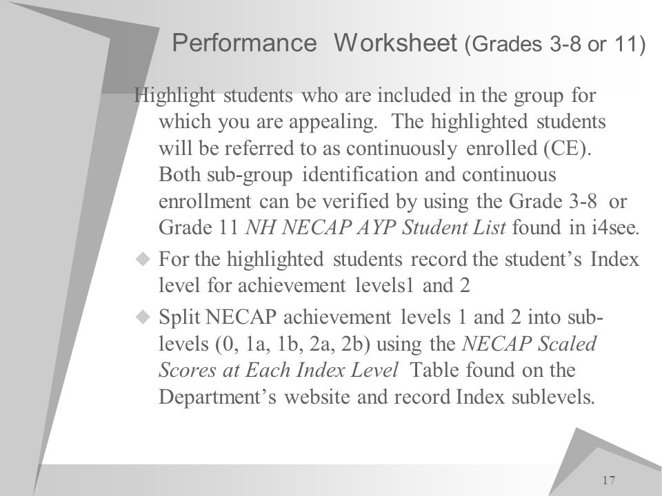 17 Performance Worksheet (Grades 3-8 or 11) Highlight students who are included in the group for which you are appealing.