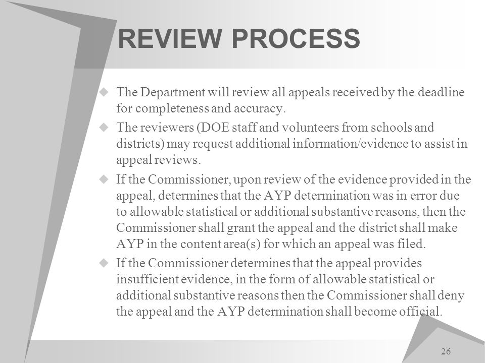 26 REVIEW PROCESS  The Department will review all appeals received by the deadline for completeness and accuracy.