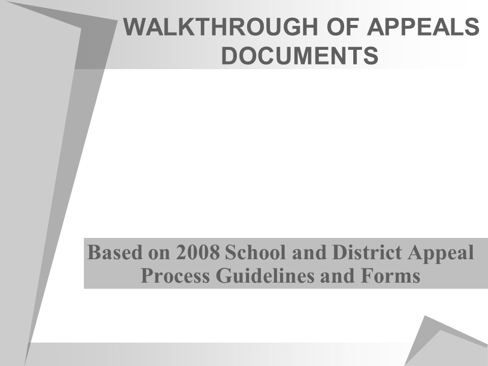 WALKTHROUGH OF APPEALS DOCUMENTS Based on 2008 School and District Appeal Process Guidelines and Forms