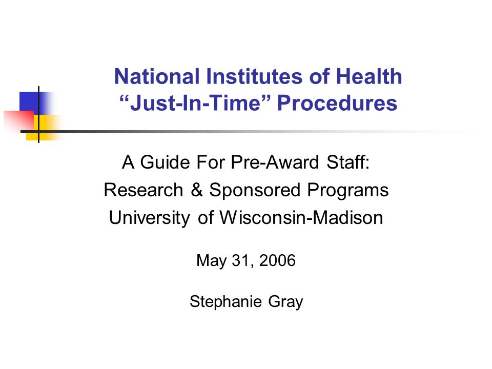 "National Institutes of Health ""Just-In-Time"" Procedures A Guide For Pre-Award Staff: Research & Sponsored Programs University of Wisconsin-Madison May"