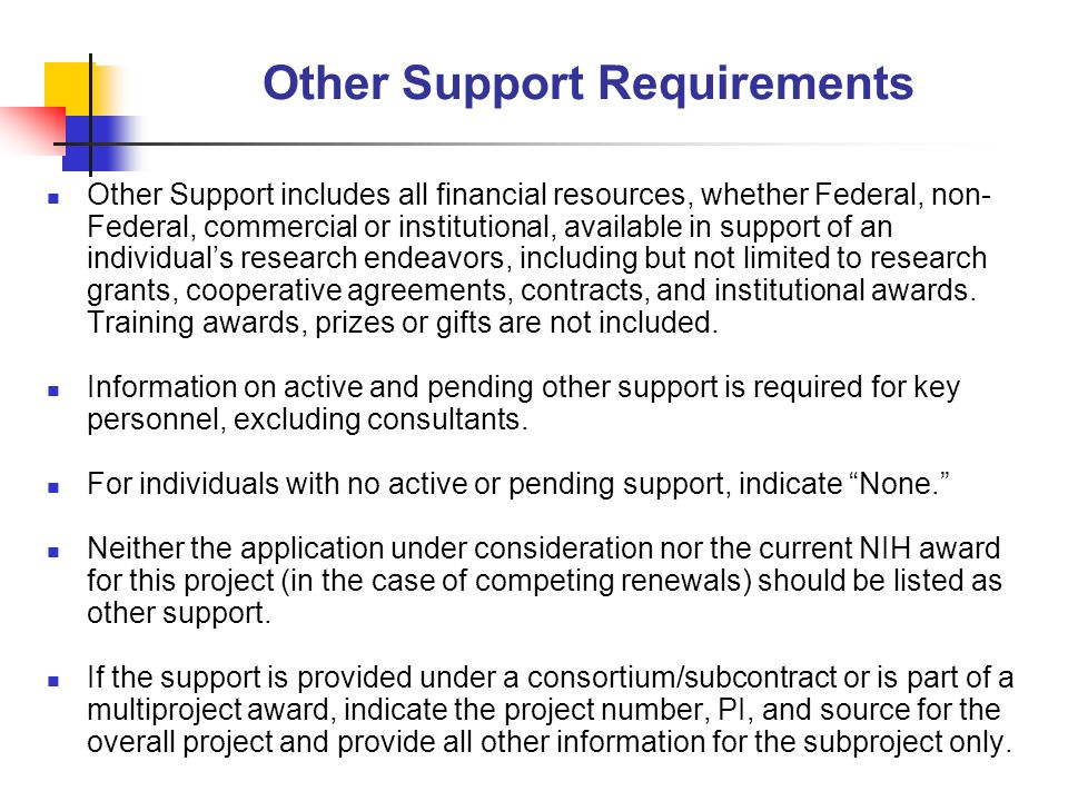 Other Support Requirements Other Support includes all financial resources, whether Federal, non- Federal, commercial or institutional, available in su