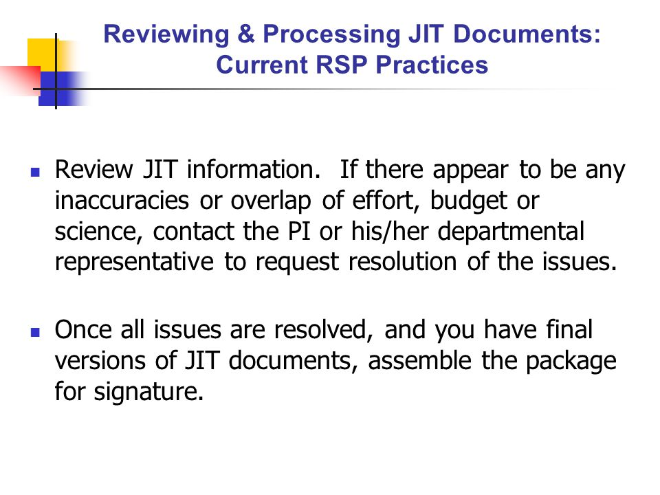 Reviewing & Processing JIT Documents: Current RSP Practices Review JIT information. If there appear to be any inaccuracies or overlap of effort, budge