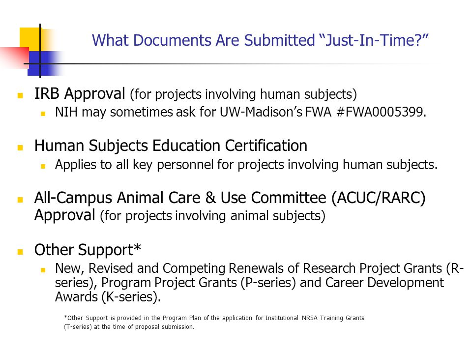 "What Documents Are Submitted ""Just-In-Time?"" IRB Approval (for projects involving human subjects) NIH may sometimes ask for UW-Madison's FWA #FWA00053"