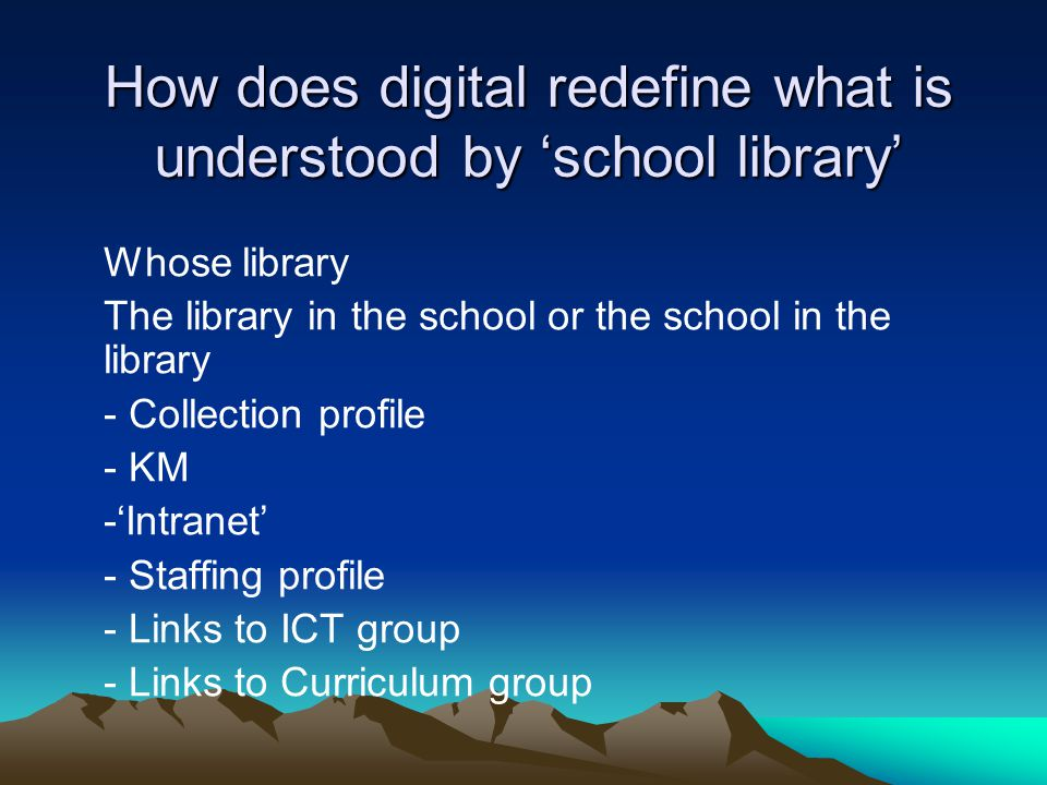 How does digital redefine what is understood by 'school library' Whose library The library in the school or the school in the library - Collection pro