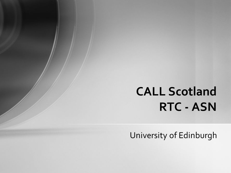 University of Edinburgh CALL Scotland RTC - ASN