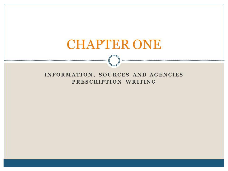 INFORMATION, SOURCES AND AGENCIES PRESCRIPTION WRITING CHAPTER ONE