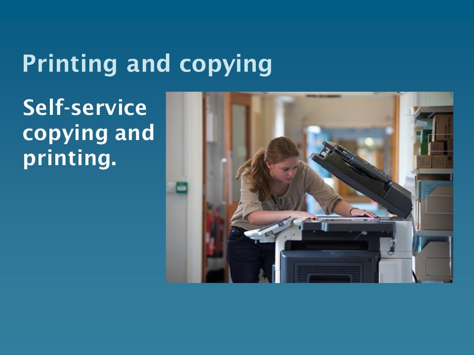 Printing and copying Self-service copying and printing.