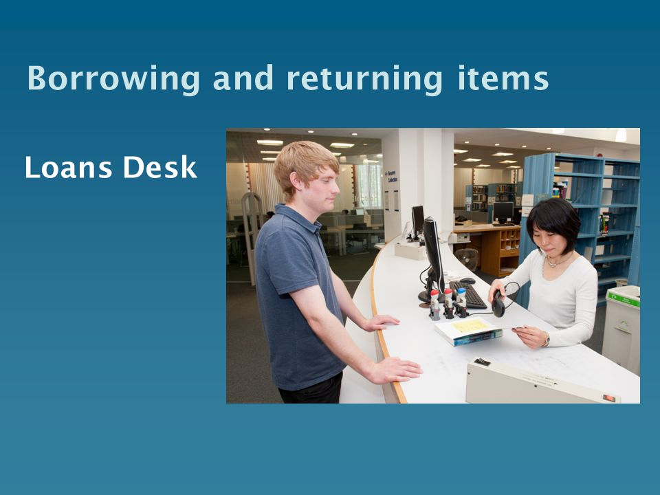 Borrowing and returning items Loans Desk