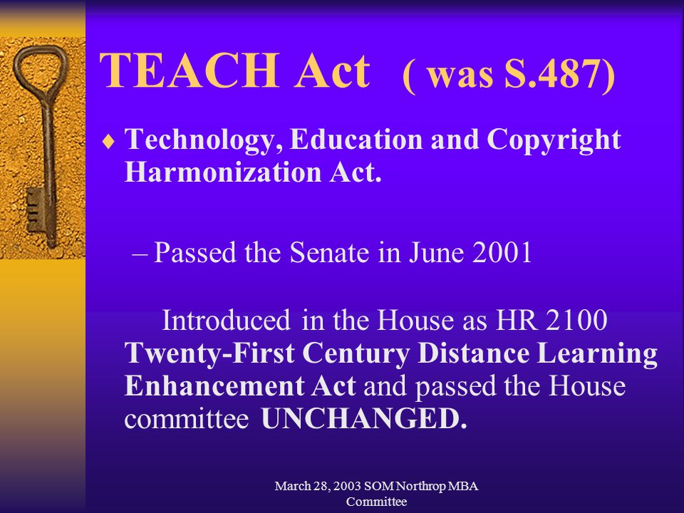 March 28, 2003 SOM Northrop MBA Committee TEACH Act ( was S.487)  Technology, Education and Copyright Harmonization Act.