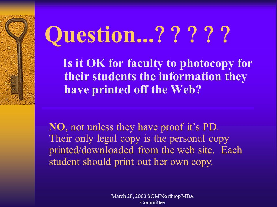 March 28, 2003 SOM Northrop MBA Committee Question...      Is it OK for faculty to photocopy for their students the information they have printed
