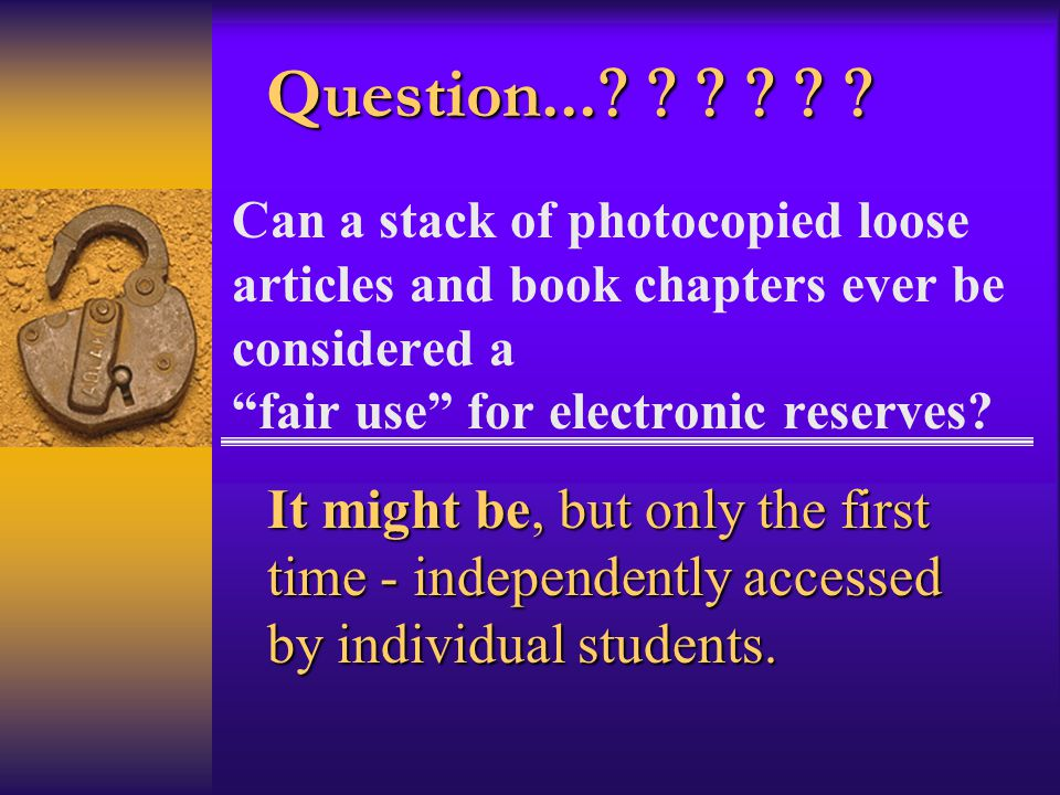 """Can a stack of photocopied loose articles and book chapters ever be considered a """"fair use"""" for electronic reserves? It might be, but only the first t"""