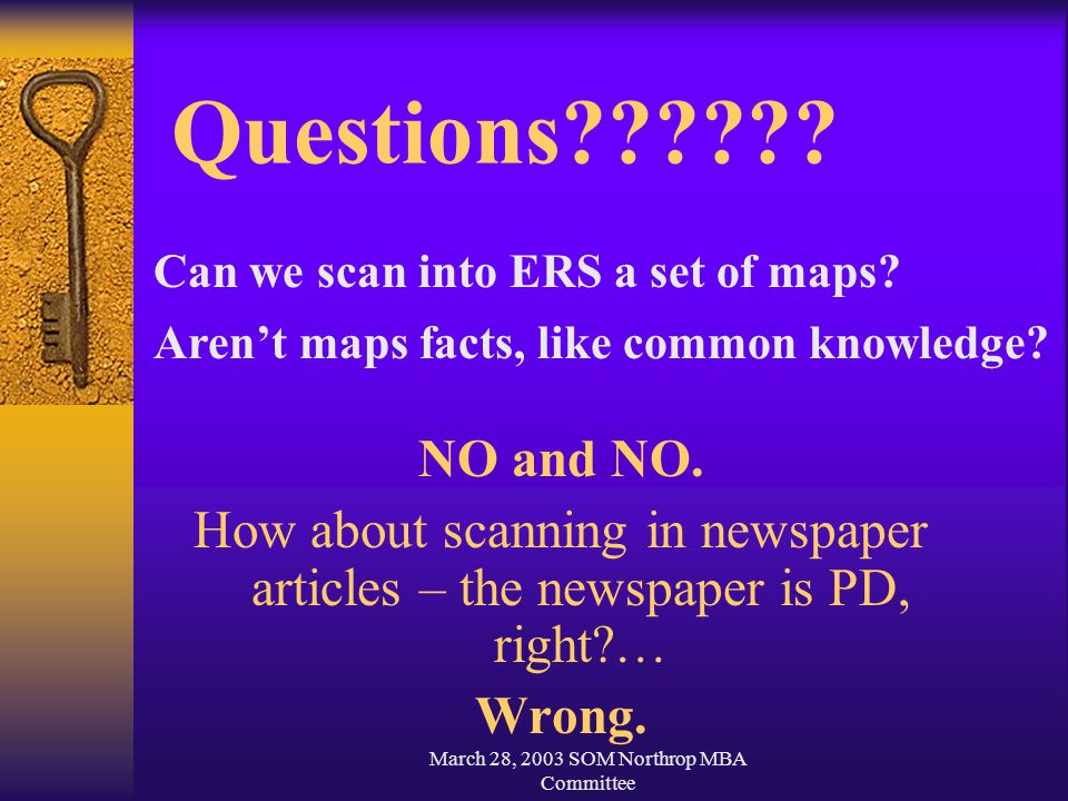 March 28, 2003 SOM Northrop MBA Committee Questions?????? NO and NO. How about scanning in newspaper articles – the newspaper is PD, right?… Wrong. Ca