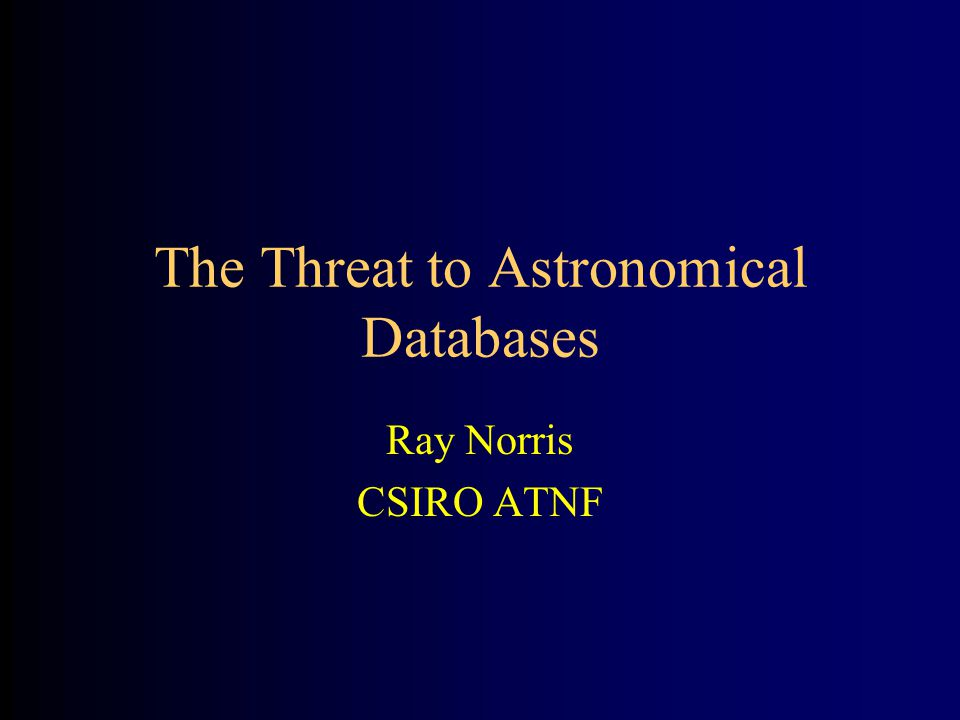 The Threat to Astronomical Databases Ray Norris CSIRO ATNF
