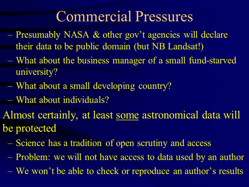 Commercial Pressures –Presumably NASA & other gov't agencies will declare their data to be public domain (but NB Landsat!) –What about the business manager of a small fund-starved university.