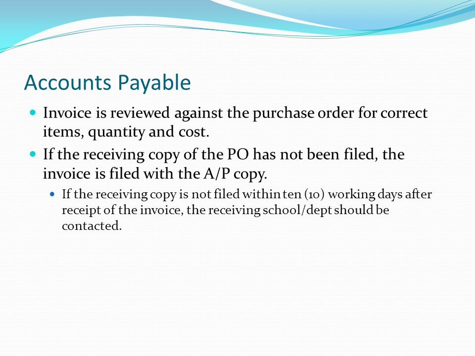 Accounts Payable Invoice is reviewed against the purchase order for correct items, quantity and cost.