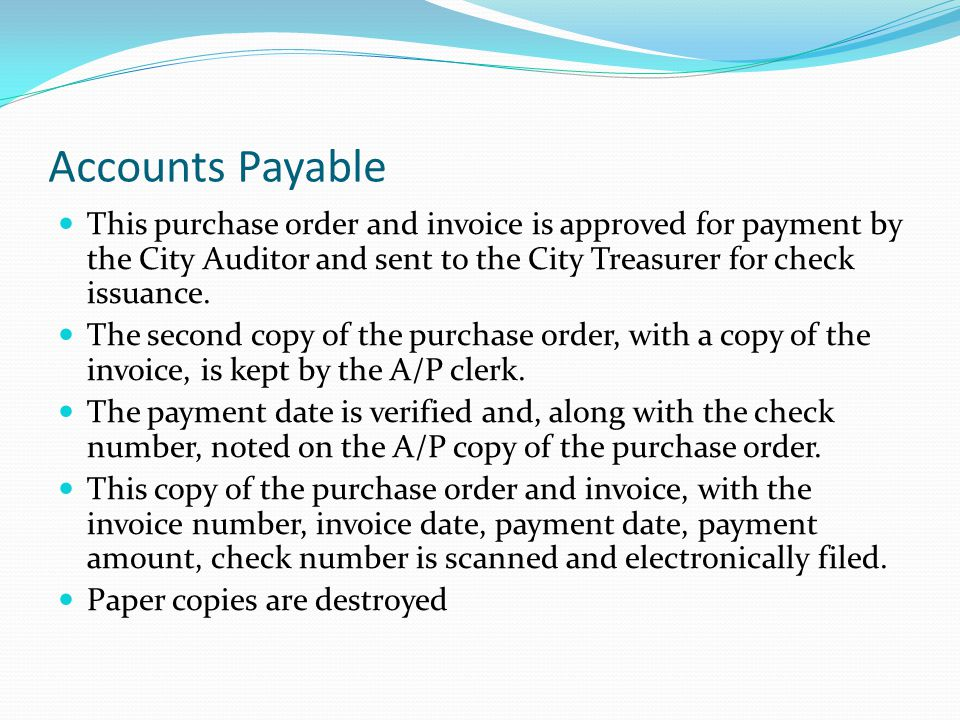Accounts Payable This purchase order and invoice is approved for payment by the City Auditor and sent to the City Treasurer for check issuance.