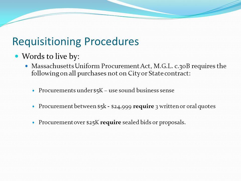 Requisitioning Procedures Words to live by: Massachusetts Uniform Procurement Act, M.G.L.