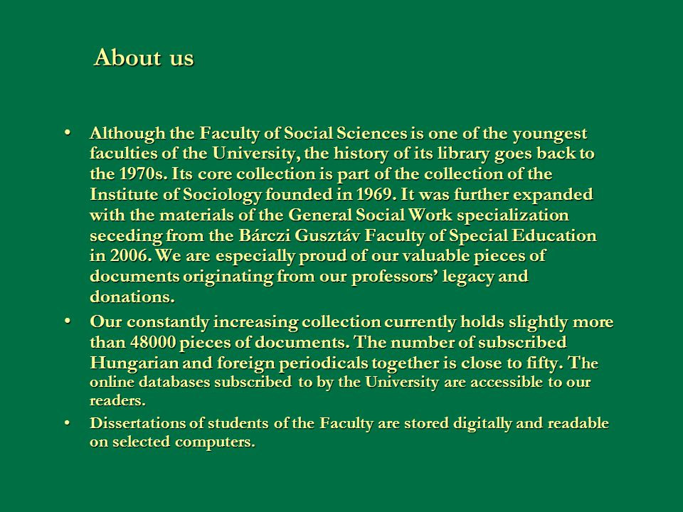 About us Although the Faculty of Social Sciences is one of the youngest faculties of the University, the history of its library goes back to the 1970s.