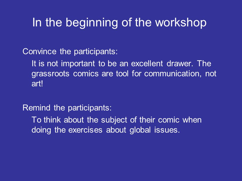 In the beginning of the workshop Convince the participants: It is not important to be an excellent drawer.