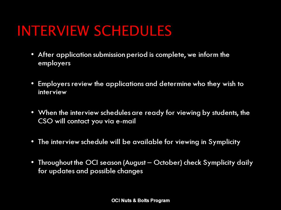 INTERVIEW SCHEDULES After application submission period is complete, we inform the employers Employers review the applications and determine who they
